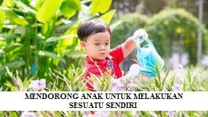 Memberikan Dorongan Kepada Anak Untuk Melalukan Sesuatu Sendiri