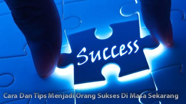 Cara Dan Tips Menjadi Orang Sukses Di Masa Sekarang